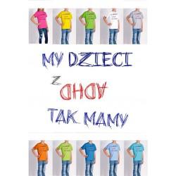 Koszulka dziecięca - my dzieci z ADHD tak mamy