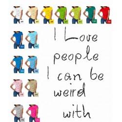 Koszulka Damska - I love people i can be weird with