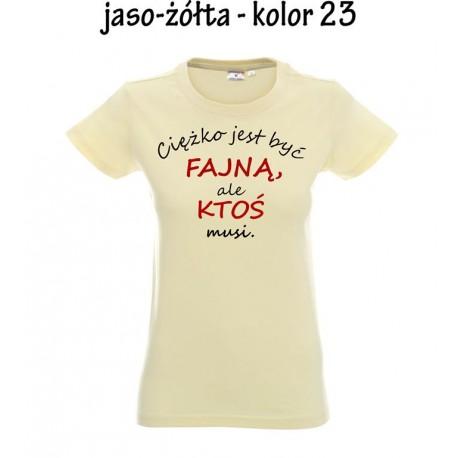 Koszulka Damska - Ciężko jest być fajna ale ktoś musi