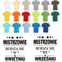 Koszulka męska - Mistrzowie rodzą się .. dowolny miesiąc