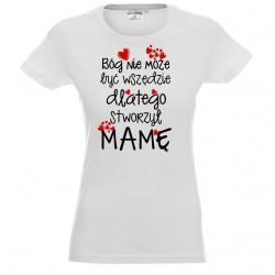 Koszulka damska - Bóg nie może być wszędzie dlatego MAMA