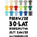 Koszulka męska PIERWSZE 30LAT JEST ZAWSZE NAJTRUDNIEJSZE
