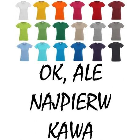 Koszulka Damska - Ok, ale najpierw kawa
