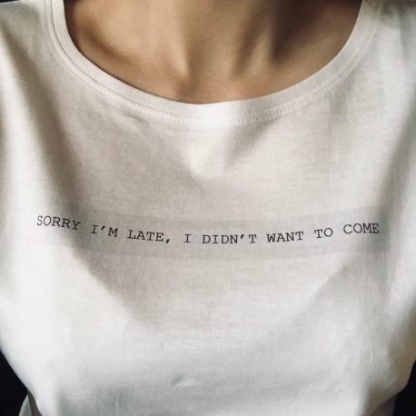 Koszlka Damska - SORRY I'M LATE, I DIDN'T WANT TO COME