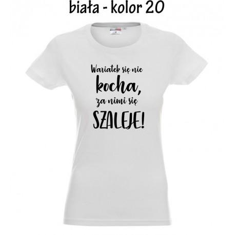 Koszulka Damska - wariatek się nie kocha za nimi sie szaleje
