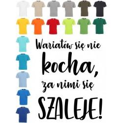 Koszulka Męska - Wariatów się nie kocha, za nimi się szaleje