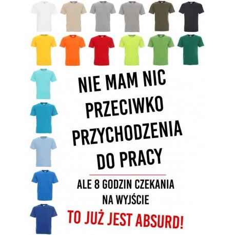 Koszulka męska - Nie mam nic przeciwko przychodzenia do pracy ale
