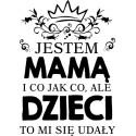 Koszulka damska - Jestem mamą i co jak co ale dzieci