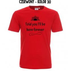 Koszulka Męska - Told you I'll be here forever na czarno