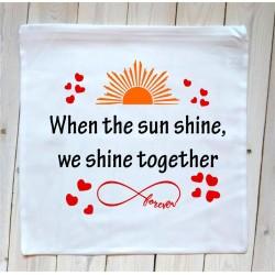 Poduszka - When the sun shine, we shine together