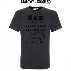 Koszulka Męska - Koszulka z nadrukiem Mam piekną dziewczynę ale mam też broń, łopatę i alibi
