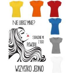 Koszulka Damska - Nie Lubisz mnie strasznie mi z tego powodu wszystko jedno